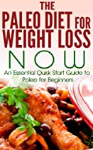 Paleo:: The Paleo Diet for Weight Loss NOW: An Essential Quick Start Guide to Paleo for Beginners: paleo nutrition, paleo slow cooker, paleo for beginners,  paleo easy, paleo gluten free Book 1)