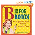 B Is for Botox: An Alphabet Book for the Middle-Aged