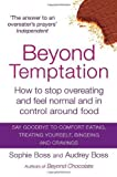 Audrey, Boss, Sophie Boss Beyond Temptation: How to stop overeating and feel normal and in control around food by Boss, Audrey, Boss, Sophie (2013)