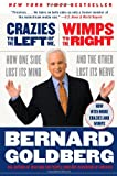 Crazies to the Left of Me, Wimps to the Right: How One Side Lost Its Mind and the Other Lost Its Nerve (0061252581) by Goldberg, Bernard