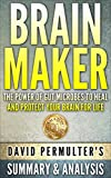 Brain Maker: The Power of Gut Microbes to Heal and Protect Your Brain - For Life by David Perlmutter | Unofficial Summary & Analysis