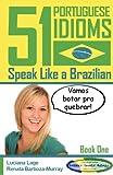 51 Portuguese Idioms - Speak Like a Brazilian - Book 1 (Volume 1)