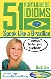 img - for 51 Portuguese Idioms - Speak Like a Brazilian - Book 1 (Volume 1) book / textbook / text book