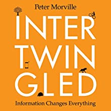 Intertwingled: Information Changes Everything (       UNABRIDGED) by Peter Morville Narrated by Gary D. MacFadden
