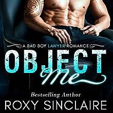 Object Me: A Bad Boy Lawyer Romance   Livre audio Auteur(s) : Roxy Sinclaire Narrateur(s) : Elizabeth Redmond