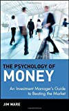 The Psychology of Money: An Investment Manager's Guide to Beating the Market (Wiley Finance) (0471390747) by Ware, Jim
