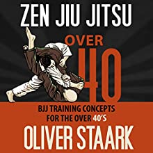 Zen Jiu Jitsu: Over 40 (       UNABRIDGED) by Oliver Staark Narrated by Kirk Hanley