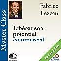 Libérer son potentiel commercial (Master Class) | Livre audio Auteur(s) : Fabrice Lezeau Narrateur(s) : Fabrice Lezeau
