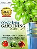 img - for Container Gardening Made Easy: Beginners Guide to Growing Organic Herbs and Vegetables in Your Indoor Garden book / textbook / text book