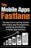 img - for The Mobile Apps Fastlane - the fast track to getting started with mobile app development, publishing and creating a mobile apps business book / textbook / text book