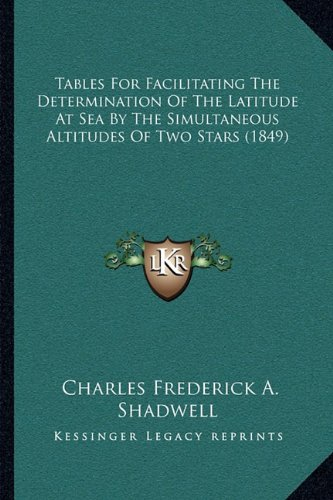 Tables for Facilitating the Determination of the Latitude at Sea by the Simultaneous Altitudes of Two Stars (1849)