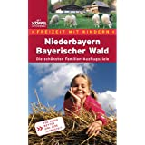 """Freizeit mit Kindern Niederbayern Bayerischer Wald. Die sch�nsten Erlebnis-Ausflugsziele f�r Eltern und Kindervon """"Herwig Slezak"""""""