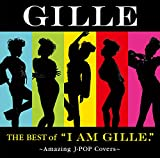 "The Best of ""I AM GILLE.""~Amazing J-POP Covers~(初回限定盤)"