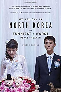 Book Cover: My Holiday in North Korea: The Funniest/Worst Place on Earth
