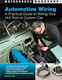 Automotive Wiring: A Practical Guide to Wiring Your Hot Rod or Custom Car (Motorbooks Workshop)