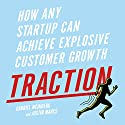 Traction: How Any Startup Can Achieve Explosive Customer Growth (       UNABRIDGED) by Gabriel Weinberg, Justin Mares Narrated by Gabriel Weinberg