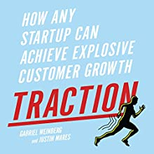 Traction: How Any Startup Can Achieve Explosive Customer Growth Audiobook by Gabriel Weinberg, Justin Mares Narrated by Gabriel Weinberg