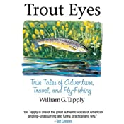 Trout Eyes: True Tales of Adventure, Travel, and Fly Fishing | [William G. Tapply]
