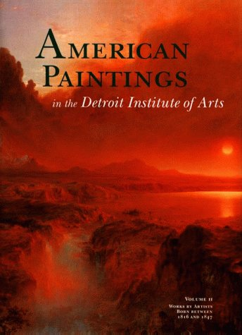 American Paintings in the Detroit Institute of Arts, Vol. II: Works by Artists Born Between 1816 and 1847 (Volume II) (American Paintings compare prices)