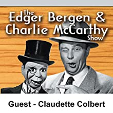 Edgar Bergen & Charlie McCarthy [Guest: Claudette Colbert]  by Edgar Bergen Narrated by Edgar Bergen