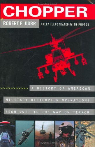 Chopper: A History of America Military Helicopter Operations from WWII to