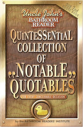 Uncle John's Quintessential Collection of Notable Quotables: For Every Conceivable Occasion (Uncle John's Bathroom Reader), BATHROOM READERS' INSTITUTE