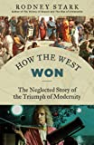 How the West Won: The Neglected Story of the Triumph of Modernity (English Edition)