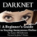 Darknet: A Beginner's Guide to Staying Anonymous Online Audiobook by Lance Henderson Narrated by John T. Parker