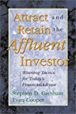 Attract and Retain the Affluent Investor: Winning Tactics for Todays Financial Advisor