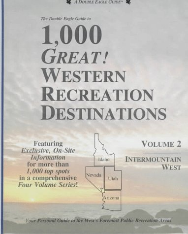The Double Eagle Guide to 1,000 Great! Western Recreation Destinations: Intermountain West : Idaho Nevada Utah Arizona (Double Eagle Guide)