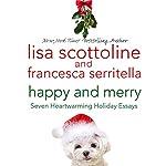 Happy and Merry: Seven Heartwarming Holiday Essays | Lisa Scottoline,Francesca Serritella