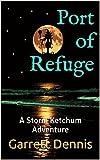 Port of Refuge (Storm Ketchum Adventures Book 2)