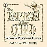 The Baptism of Your Child: A Book for Presbyterian Families (Three Pack)