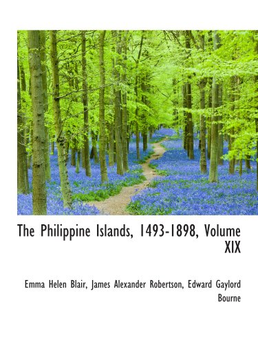 The Philippine Islands, 1493-1898, Volume XIX