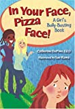 In Your Face, Pizza Face (A Girl's Bully-Busting Book)