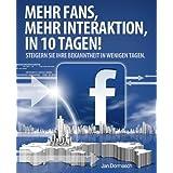 """Mehr Fans, mehr Interaktion, in 10 Tagen!: Steigern Sie Ihre Marken- und Produktbekanntheit auf Facebook in wenigen Tagen.von """"Jan Dormasch"""""""