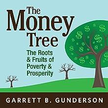 The Money Tree: The Roots & Fruits of Poverty & Prosperity | Livre audio Auteur(s) : Garrett B. Gunderson Narrateur(s) : Sean Pratt
