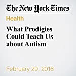 What Prodigies Could Teach Us about Autism | Kimberly Stephens,Joanne Ruthsatz