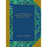 Cartas De Federico Ozanam: 23 Abril 1813 - 8 Setiembre 1853...