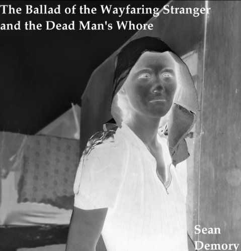 The Ballad of the Wayfaring Stranger and the Dead Man's Whore - a short story