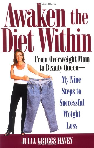 Awaken the Diet Within From Overweight Mom to Beauty Queen - My Nine Steps to Successful Weight Loss [Havey, Julia Griggs] (Tapa Blanda)