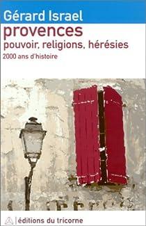 Provences : Pouvoir, religions, h�r�sies - 2000 ans d'histoire par Isra�l