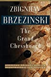 The Grand Chessboard: American Primacy And Its Geostrategic Imperatives (0465027253) by Zbigniew Brzezinski