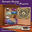 Simple Guide to the Psychic (       UNABRIDGED) by Margaret McElroy Narrated by Margaret McElroy