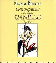 Une orchid�e qu'on appela Vanille par Nicolas Bouvier