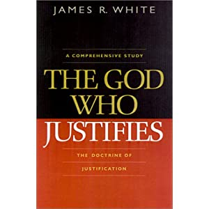God Who Justifies, The James R. White