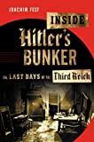Inside Hitler's Bunker: The Last Days of the Third Reich (0374135770) by Joachim Fest