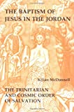 img - for The Baptism of Jesus in the Jordan: The Trinitarian and Cosmic Order of Salvation book / textbook / text book