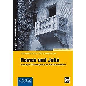Romeo und Julia: Frei nach Shakespeare für die Schulbühne (9. und 10. Klasse) (Theaterst