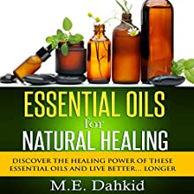 Essential Oils for Natural Healing: Discover the Healing Power of These Essential Oils and Live Better...Longer (       UNABRIDGED) by M.E. Dahkid Narrated by Gene Blake
